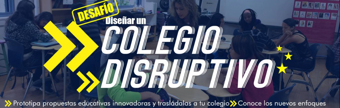 DESAFÍO: Prototipar un colegio disruptivo. Primer Taller de Innovación Educativa.